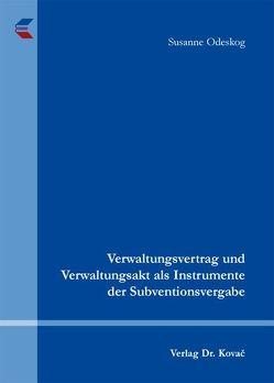 Verwaltungsvertrag und Verwaltungsakt als Instrumente der Subventionsvergabe von Odeskog,  Susanne