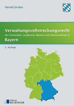 Verwaltungsvollstreckungsrecht der Gemeinden, Landkreise, Bezirke und Zweckverbände in Bayern von Jordan,  Harald