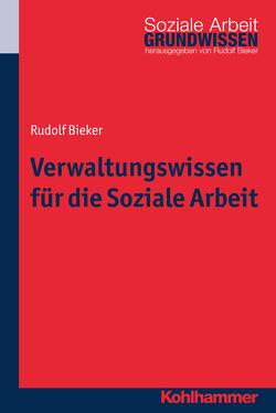 Verwaltungswissen für die Soziale Arbeit von Bieker,  Rudolf