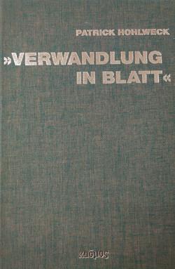 """""""Verwandlung in Blatt"""" von Hohlweck,  Patrick"""