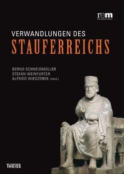Verwandlungen des Stauferreichs von Schneidmüller,  Bernd, Weinfurter,  Stefan, Wieczorek,  Alfried