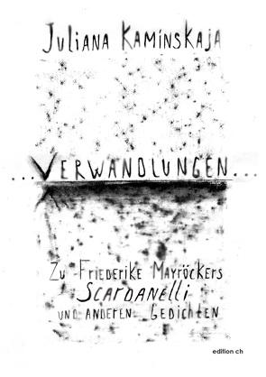 … VERWANDLUNGEN … Zu Friederike Mayröckers Scardanelli und anderen Gedichten von Kaminskaja,  Juliana