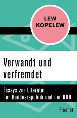 Verwandt und verfremdet von Kopelew,  Lew, Mendel,  Heinz-Dieter, Pross-Weerth,  Heddy