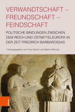 Verwandtschaft – Freundschaft – Feindschaft von Görich,  Knut, Wihoda,  Martin