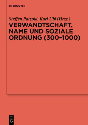 Verwandtschaft, Name und soziale Ordnung (300-1000) von Patzold,  Steffen, Ubl,  Karl