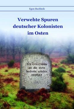 Verwehte Spuren deutscher Kolonisten im Osten von Buchholz,  Egon