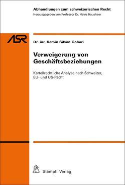 Verweigerung von Geschäftsbeziehungen: Kartellrechtliche Analyse nach Schweizer, EU- und US-Recht von Gohari,  Ramin Silvan