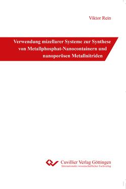 Verwendung mizellarer Systeme zur Synthese von Metallphosphat-Nanocontainern und nanoporösen Metallnitriden von Rein,  Viktor