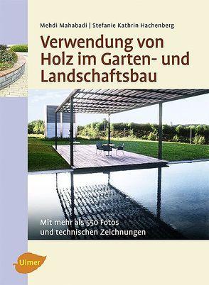 Verwendung von Holz im Garten- und Landschaftsbau von Hachenberg,  Stefanie Kathrin, Mahabadi,  Mehdi