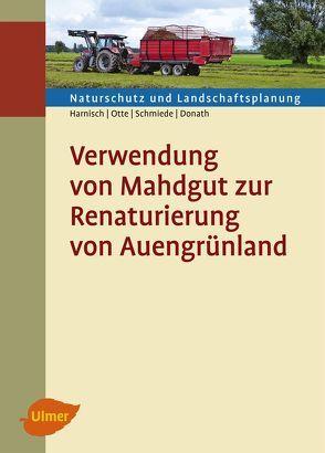 Verwendung von Mahdgut zur Renaturierung von Auengrünland von Donath,  Dr. Tobias W., Harnisch,  Dipl.-Ing. Matthias, Otte,  Prof. Dr. Annette, Schmiede,  Ralf