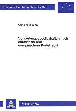 Verwertungsgesellschaften nach deutschem und europäischem Kartellrecht von Pickrahn,  Günter