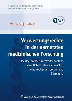 Verwertungsrechte in der vernetzten medizinischen Forschung von Goebel,  Jürgen W., Scheller,  Jürgen
