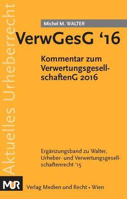 VerwGesG '16 – Verwertungsgesellschaftengesetz 2016 von Walter,  Michel M.