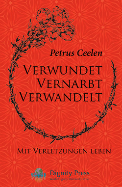 Verwundet vernarbt verwandelt von Ceelen,  Petrus