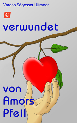 verwundet von Amors Pfeil von Sägesser Wittmer,  Verena