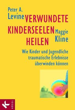 Verwundete Kinderseelen heilen von Kline,  Maggie, Levine,  Peter A.