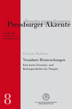 Verzahnte Heimsuchungen. Eine kurze Literatur- und Kulturgeschichte des Vampirs. von Ruthner,  Clemens