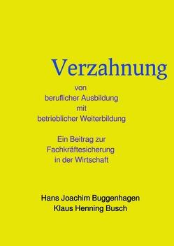 Verzahnung von beruflicher Ausbildung und betrieblicher Weiterbildung von Buggenhagen,  Hans Joachim, Prof. Dr. sc. nat. Busch,  Klaus Henning