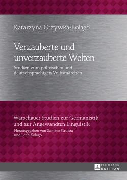 Verzauberte und unverzauberte Welten von Grzywka-Kolago,  Katarzyna