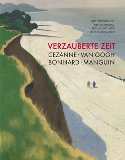 Verzauberte Zeit: Cézanne, van Gogh, Bonnard, Manguin von Affentranger,  Angelika, Gaßner Hubertus, Koep,  Daniel