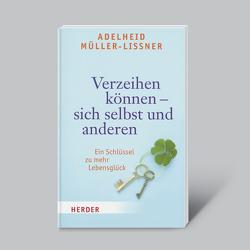 Verzeihen können – sich selbst und anderen von Müller-Lissner,  Adelheid
