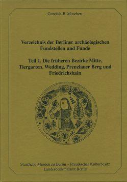 Verzeichnis der Berliner archäologischen Fundstellen und Funde Teil 1 von Muschert,  Gundula-B.
