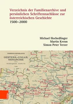 Verzeichnis der Familienarchive und persönlichen Schriftennachlässe zur österreichischen Geschichte von Hochedlinger,  Michael, Krenn,  Martin, Terzer,  Simon Peter