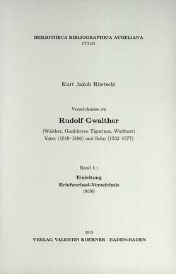Verzeichnisse zu Rudolf Gwalther (Walther, Gualtherus Tigurinus, Walthart) Vater (1519–1586) und Sohn (1552–1577) von Rüetschi,  Kurt Jakob