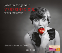 Verzeihen Sie, wenn ich störe … – Sonderausgabe von Ringelnatz,  Joachim, Thalbach,  Katharina