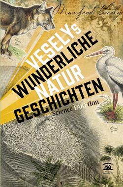 Veselys wunderliche Naturgeschichten. von Vesely,  Manfred