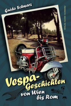 Vespa-Geschichten von Wien bis Rom von Schwarz,  Guido