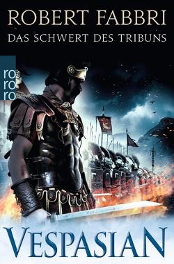 Vespasian. Das Schwert des Tribuns von Fabbri,  Robert, Schünemann,  Anja