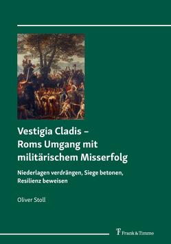 Vestigia Cladis – Roms Umgang mit militärischem Misserfolg von Stoll,  Oliver