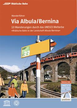 Via Albula/Bernina von Barandun,  Stefan, Verein Welterbe Rhb Roman Cathomas c/o Rhätische Bahn