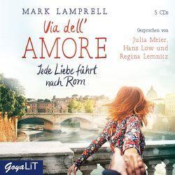 Via dell'Amore. Jede Liebe führt nach Rom von Lamprell,  Mark, Meier,  Julia, u.a.