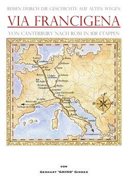 Via Francigena von Canterbury nach Rom in 108 Etappen von ginner,  gerhart