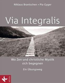 VIA INTEGRALIS. Wo Zen und christliche Mystik sich begegnen von Brantschen SJ,  Niklaus, Gyger,  Pia
