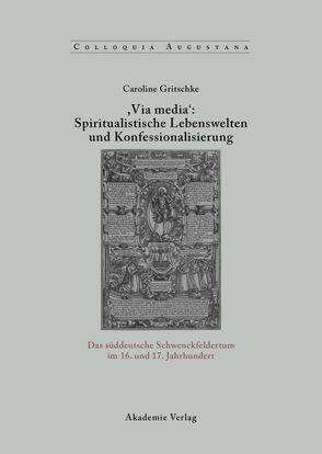 ,Via Media': Spiritualistische Lebenswelten und Konfessionalisierung von Gritschke,  Caroline