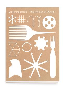 Victor Papanek. The Politics of Design von Clarke,  ALison J., Klein,  Amelie, Kries,  Mateo