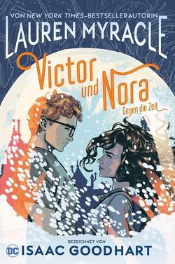 Victor und Nora: Gegen die Zeit von Goodhart,  Isaac, Myracle,  Lauren