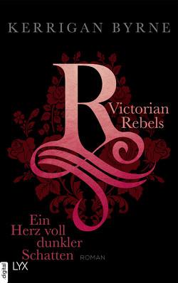 Victorian Rebels – Ein Herz voll dunkler Schatten von Byrne,  Kerrigan, Marter,  Inka