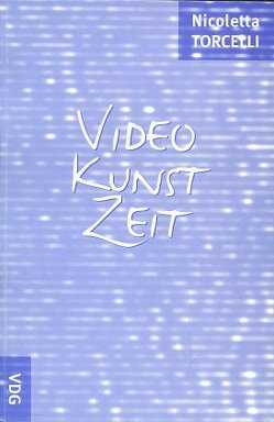 Video Kunst Zeit von Torcelli,  Nicoletta