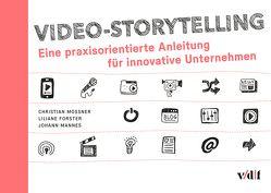 Video-Storytelling von Forster,  Liliane, Mannes,  Johann, Mossner,  Christian