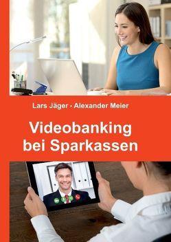 Videobanking bei Sparkassen von Jaeger,  Lars, Meier,  Alexander