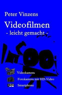 Videofilmen – leicht gemacht – von Vinzens,  Peter