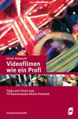 Videofilmen wie ein Profi von Vielmuth,  Ulrich