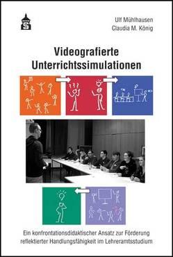 Videografierte Unterrichtssimulationen von König,  Claudia M., Mühlhausen,  Ulf