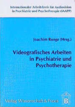 Videografisches Arbeiten in Psychiatrie und Psychotherapie von Abele,  Norbert, Ronge,  Joachim