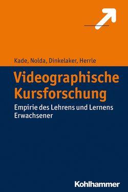 Videographische Kursforschung von Dinkelaker,  Joerg, Herrle,  Matthias, Kade,  Jochen, Nolda,  Sigrid