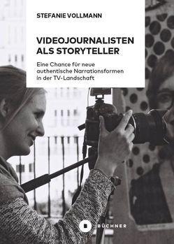 Videojournalisten als Storyteller von Vollmann,  Stefanie